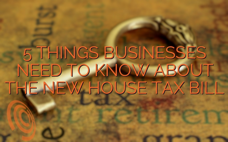 5 Things Businesses Need To Know About The New House Tax Bill