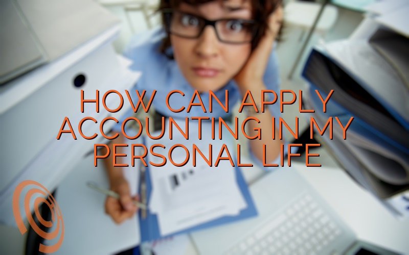 How Can I Apply Accounting In My Personal Life