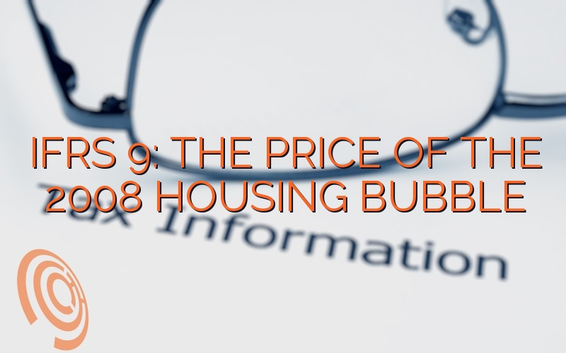 IFRS 9: The Price Of The 2008 Housing Bubble