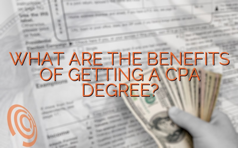 What Are The Benefits Of Getting A CPA Degree?